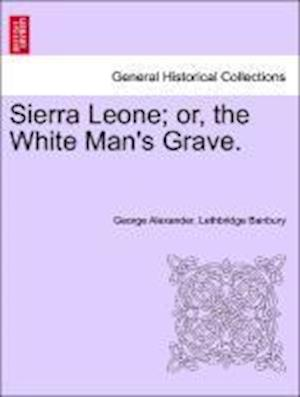 Sierra Leone; or, the White Man's Grave.