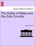 The Kafirs of Natal and the Zulu Country. af Joseph Shooter