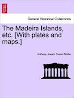The Madeira Islands, etc. [With plates and maps.] af Anthony Joseph Drexel Biddle