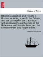 Biblical researches and Travels in Russia, including a tour in the Crimea; and the passage of the Caucasus: with observations on the state of the Rabb