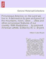 Picturesque America; Or, the Land We Live In. a Delineation by Pen and Pencil of the Mountains, Rivers, Lakes ... Cities and Other Picturesque Features of Our Country. with Illustrations ... by Eminent American Artists. Edited by W. C. Bryant. Vol. III af William Cullen Bryant