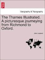 The Thames Illustrated. A picturesque journeying from Richmond to Oxford. af John Leyland