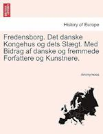 Fredensborg. Det Danske Kongehus Og Dets Slaegt. Med Bidrag AF Danske Og Fremmede Forfattere Og Kunstnere.