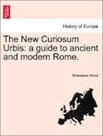 The New Curiosum Urbis: a guide to ancient and modern Rome. af Shakspere Wood