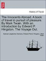 The Innocents Abroad. A book of travel in pursuit of pleasure. By Mark Twain. With an introduction by Edward P. Hingston. The Voyage Out. af Edward Peron Hingston, Samuel Langhorne Clemens, Mark Twain