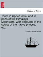 Tours in Upper India, and in parts of the Himalaya Mountains, with accounts of the courts of the native princes, etc. af Edward Caulfield Archer