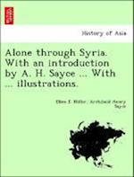 Alone through Syria. With an introduction by A. H. Sayce ... With ... illustrations. af Ellen E. Miller, Archibald Henry Sayce