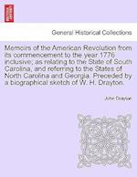 Memoirs of the American Revolution from Its Commencement to the Year 1776 Inclusive; As Relating to the State of South Carolina, and Referring to the af John Drayton
