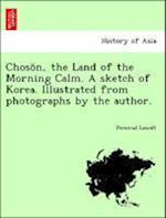 Chosön, the Land of the Morning Calm. A sketch of Korea. Illustrated from photographs by the author.
