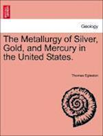 The Metallurgy of Silver, Gold, and Mercury in the United States. VOL. II