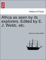 Africa as seen by its explorers. Edited by E. J. Webb, etc.