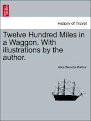 Twelve Hundred Miles in a Waggon. With illustrations by the author.
