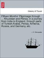 Fifteen Months' Pilgrimage through ... Khuzistan and Persia, in a journey from India to England, through parts of Turkish Arabia, Persia, Armenia, Rus