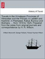Travels in the Himalayan Provinces of Hindustan and the Panjab; in Ladakh and Kashmir; in Peshawar, Kabul, Kunduz and Bokhara, ... from 1819 to 1825.