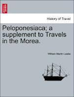Peloponesiaca; a supplement to Travels in the Morea.