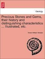 Precious Stones and Gems, their history and distinguishing characteristics ... Illustrated, etc. af Edwin William Streeter