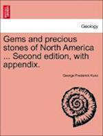 Gems and Precious Stones of North America ... Second Edition, with Appendix. af George Frederick Kunz