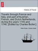 Travels Through France and Italy, and Part of Austrian, French, and Dutch Netherlands, During the Years 1745 and 1746. [Edited by Charles Butler.] af Charles Butler, Alban Butler
