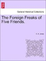 The Foreign Freaks of Five Friends. af C. A. Jones