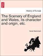 The Scenery of England and Wales, Its Character and Origin, Etc. af Daniel Mackintosh