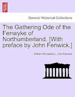 The Gathering Ode of the Fenwyke of Northumberland. [With Preface by John Fenwick.]