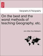 On the Best and the Worst Methods of Teaching Geography, Etc. af John Miller Dow Meiklejohn