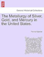 The Metallurgy of Silver, Gold, and Mercury in the United States.