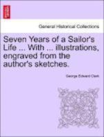 Seven Years of a Sailor's Life ... with ... Illustrations, Engraved from the Author's Sketches. af George Edward Clark