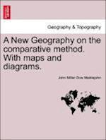 A New Geography on the comparative method. With maps and diagrams.