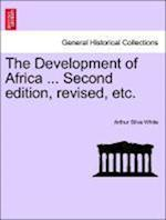 The Development of Africa ... Second Edition, Revised, Etc. af Arthur Silva White