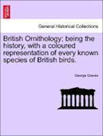 British Ornithology Being the History with a Coloured Representation of Every Known Species of British Birds af George Graves
