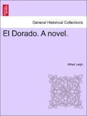 El Dorado. A novel.