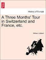 A Three Months' Tour in Switzerland and France, etc. af William Liddiard