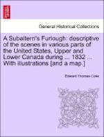 A Subaltern's Furlough: descriptive of the scenes in various parts of the United States, Upper and Lower Canada during ... 1832 ... With illustrations