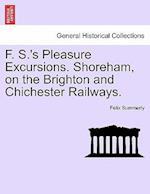 F. S.'s Pleasure Excursions. Shoreham, on the Brighton and Chichester Railways.
