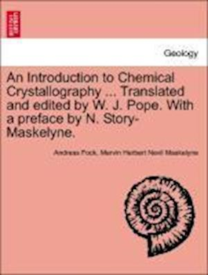 An Introduction to Chemical Crystallography ... Translated and edited by W. J. Pope. With a preface by N. Story-Maskelyne.