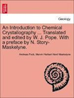 An Introduction to Chemical Crystallography ... Translated and edited by W. J. Pope. With a preface by N. Story-Maskelyne. af Andreas Fock, Mervin Herbert Nevil Maskelyne