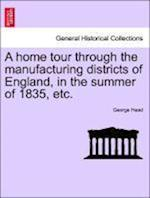 A home tour through the manufacturing districts of England, in the summer of 1835, etc.