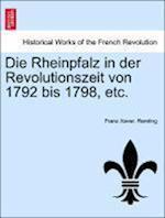 Die Rheinpfalz in Der Revolutionszeit Von 1792 Bis 1798, Etc. Vol.I af Franz Xaver Remling
