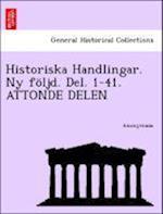 Historiska Handlingar. NY Foljd. del. 1-41. Attonde Delen
