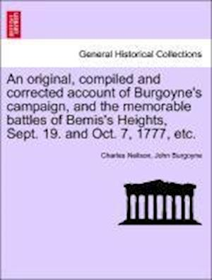 An original, compiled and corrected account of Burgoyne's campaign, and the memorable battles of Bemis's Heights, Sept. 19. and Oct. 7, 1777, etc.