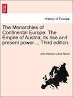 The Monarchies of Continental Europe. The Empire of Austria; its rise and present power ... Third edition.
