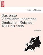 Das Erste Vierteljahrhundert Des Deutschen Reiches, 1871 Bis 1895.