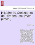 Histoire Du Consulat Et de L'Empire, Etc. [With Plates.] af Louis Adolphe Thiers