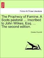 The Prophecy of Famine. a Scots Pastoral ... Inscribed to John Wilkes, Esq. ... the Second Edition.