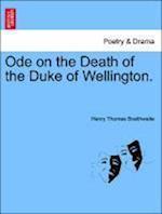 Ode on the Death of the Duke of Wellington. af Henry Thomas Braithwaite
