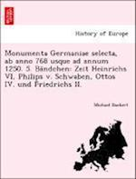 Monumenta Germaniae Selecta, AB Anno 768 Usque Ad Annum 1250. Bdchen. 3,4, 5. af Michael Doeberl
