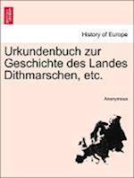 Urkundenbuch Zur Geschichte Des Landes Dithmarschen, Etc.
