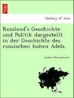 Russland's Geschichte Und Politik Dargestellt in Der Geschichte Des Russischen Hohen Adels. af Arthur Kleinschmidt