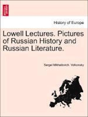 Lowell Lectures. Pictures of Russian History and Russian Literature.